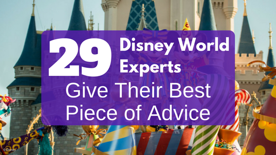 29 Disney World Experts Give Their Best Advice